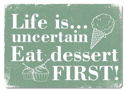 life-is-uncertain-eat-dessert-first-green-metal-wall-sign-plaque-art-inspirational-slogan-funny-by-cirrus.jpg
